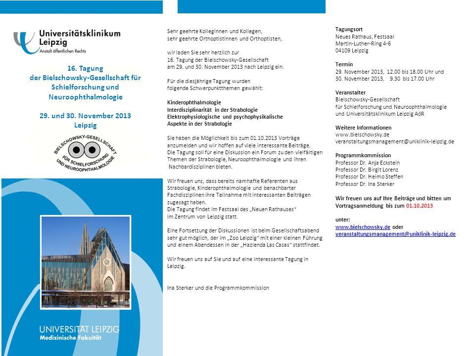 16. Tagung der Bielschowsky-Gesellschaft für Schielforschung und Neuroophthalmologie 29. und 30. November 2013 Leipzig Tagungsort Neues Rathaus, Fests
