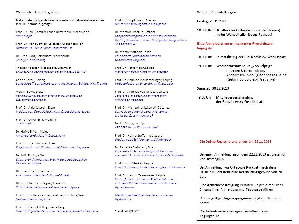 Prof. Dr. Birgit Lorenz, Gießen Neuroretinale Diagnostik. Ein Update Dr. Stefanie Martius, Rostock Langzeitverträglichkeit von selbstquellenden Hydrog