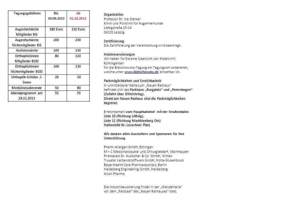 Tagungsgebühren Bis 30.09.2013 Ab 01.10.2013 Augenfachärzte Mitglieder BG 180 Euro210 Euro Augenfachärzte Nichtmitglieder BG 200230 Assistenzärzte1001