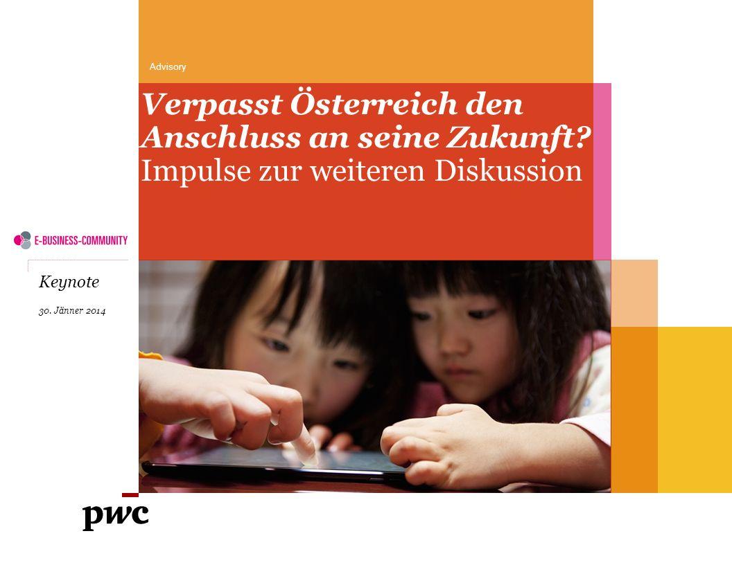 Verpasst Österreich den Anschluss an seine Zukunft? Impulse zur weiteren Diskussion Advisory Keynote 30. Jänner 2014