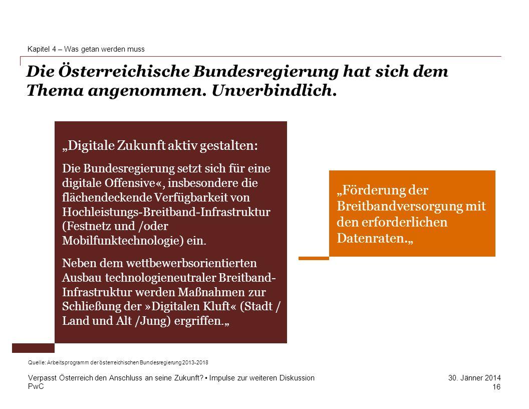 PwC 30. Jänner 2014 Kapitel 4 – Was getan werden muss Verpasst Österreich den Anschluss an seine Zukunft? Impulse zur weiteren Diskussion 16 Digitale