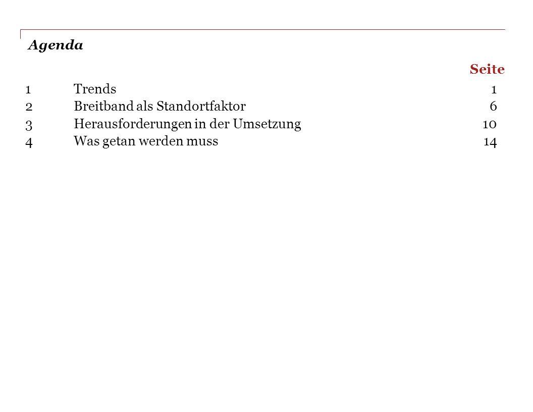 Agenda 1 Trends1 2 Breitband als Standortfaktor6 3 Herausforderungen in der Umsetzung10 4 Was getan werden muss14 Seite
