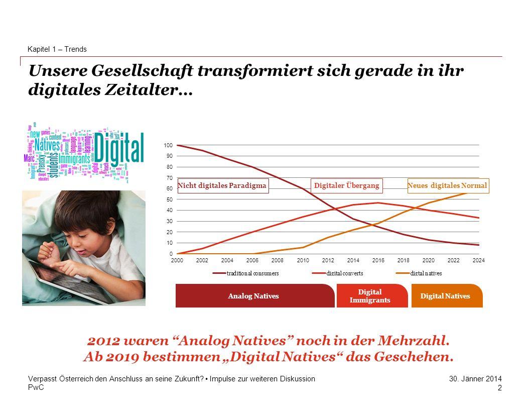 PwC 30. Jänner 2014 Unsere Gesellschaft transformiert sich gerade in ihr digitales Zeitalter… Kapitel 1 – Trends Verpasst Österreich den Anschluss an
