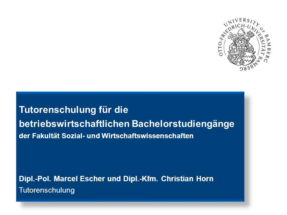 Tutorenschulung für die betriebswirtschaftlichen Bachelorstudiengänge der Fakultät Sozial- und Wirtschaftswissenschaften Dipl.-Pol. Marcel Escher und