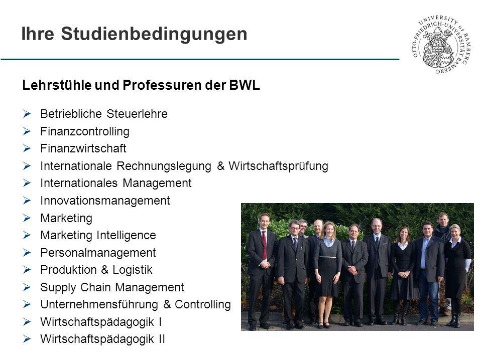 Ihre Studienbedingungen Lehrstühle und Professuren der BWL Betriebliche Steuerlehre Finanzcontrolling Finanzwirtschaft Internationale Rechnungslegung