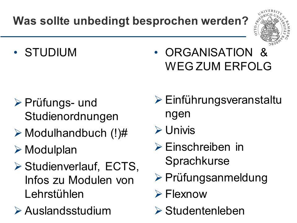 Was sollte unbedingt besprochen werden? STUDIUM Prüfungs- und Studienordnungen Modulhandbuch (!)# Modulplan Studienverlauf, ECTS, Infos zu Modulen von