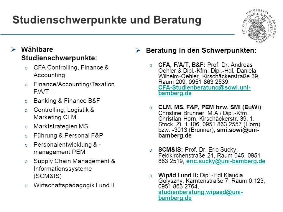 Studienschwerpunkte und Beratung Beratung in den Schwerpunkten: o CFA, F/A/T, B&F: Prof. Dr. Andreas Oehler & Dipl.-Kfm. Dipl.-Hdl. Daniela Wilhelm-Oe
