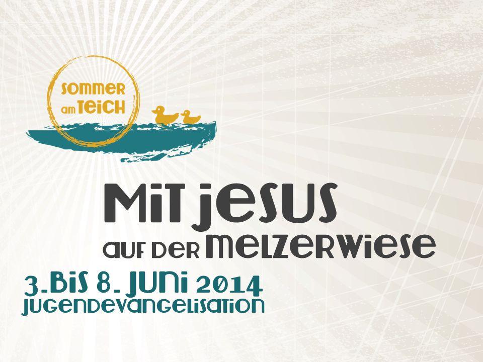 Mit jesus auf der melzerwiese 3.Bis 8. Juni 2014 Jugendevangelisation