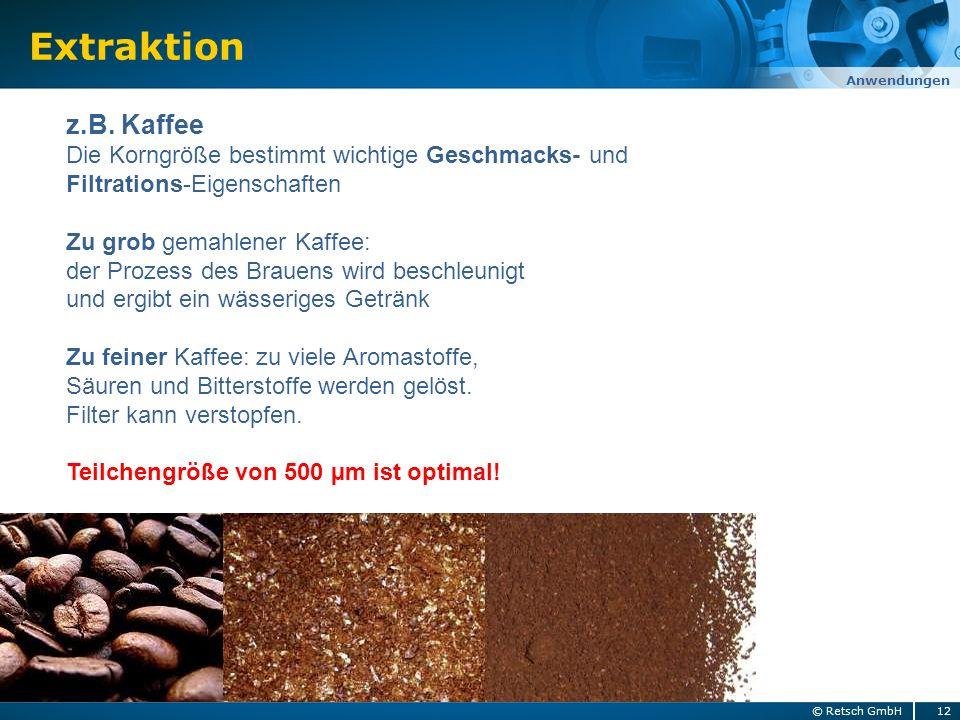 Extraktion Anwendungen z.B. Kaffee Die Korngröße bestimmt wichtige Geschmacks- und Filtrations-Eigenschaften Zu grob gemahlener Kaffee: der Prozess de