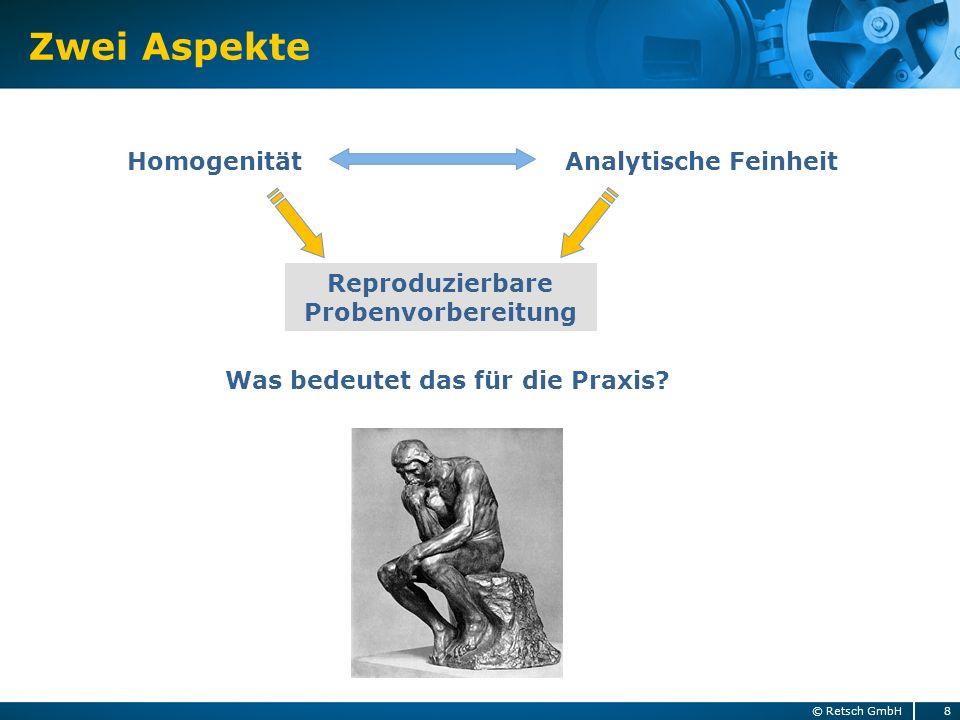 Zwei Aspekte 8© Retsch GmbH Analytische FeinheitHomogenität Reproduzierbare Probenvorbereitung Was bedeutet das für die Praxis?
