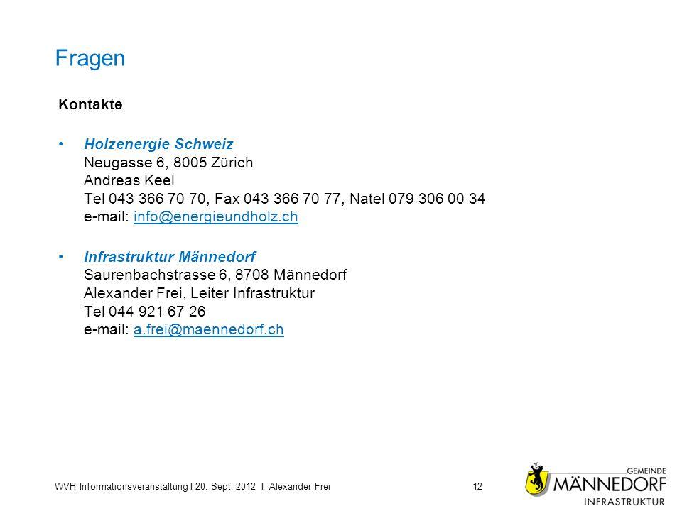 Fragen Kontakte Holzenergie Schweiz Neugasse 6, 8005 Zürich Andreas Keel Tel 043 366 70 70, Fax 043 366 70 77, Natel 079 306 00 34 e-mail: info@energieundholz.ch Infrastruktur Männedorf Saurenbachstrasse 6, 8708 Männedorf Alexander Frei, Leiter Infrastruktur Tel 044 921 67 26 e-mail: a.frei@maennedorf.ch WVH Informationsveranstaltung I 20.