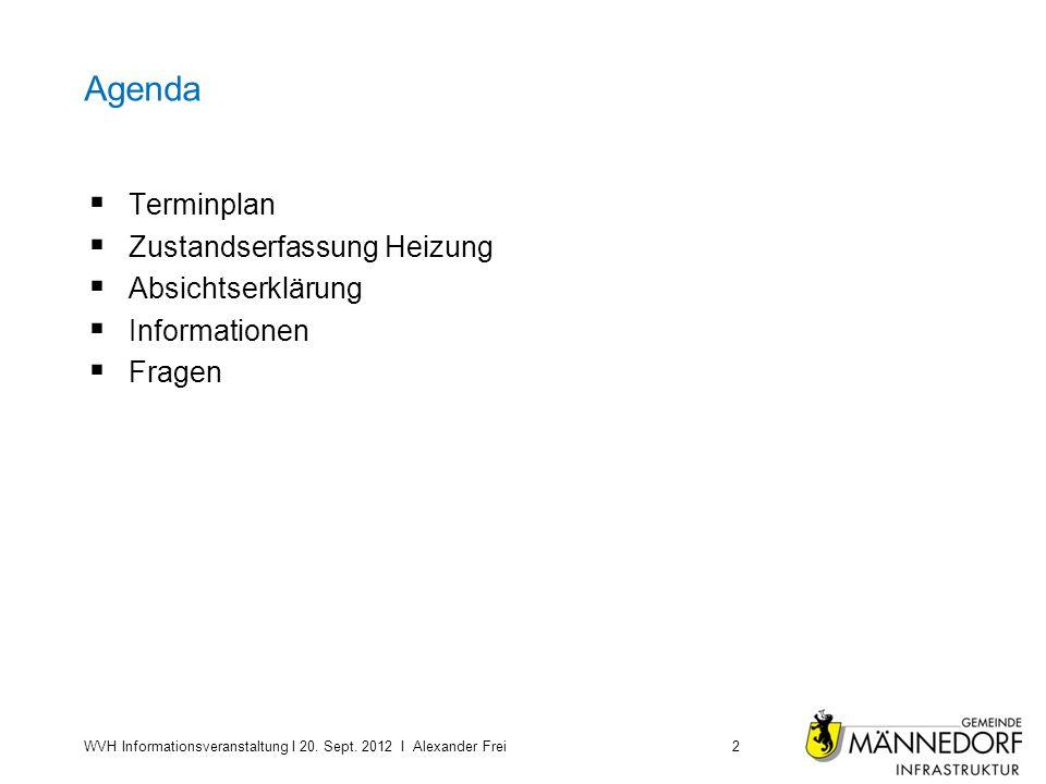 Agenda Terminplan Zustandserfassung Heizung Absichtserklärung Informationen Fragen WVH Informationsveranstaltung I 20. Sept. 2012 I Alexander Frei2