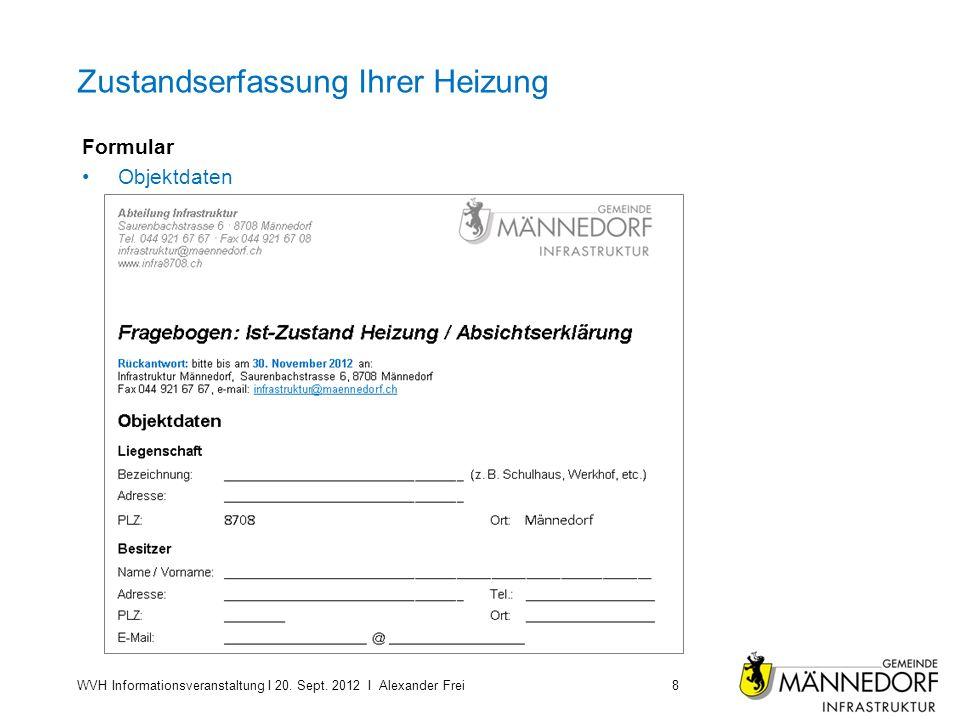 Zustandserfassung Ihrer Heizung Formular Objektdaten WVH Informationsveranstaltung I 20. Sept. 2012 I Alexander Frei8