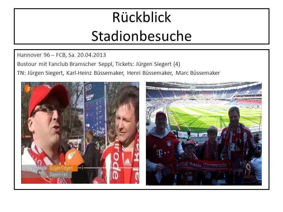 Rückblick Stadionbesuche Hannover 96 – FCB, Sa. 20.04.2013 Bustour mit Fanclub Bramscher Seppl, Tickets: Jürgen Siegert (4) TN: Jürgen Siegert, Karl-H