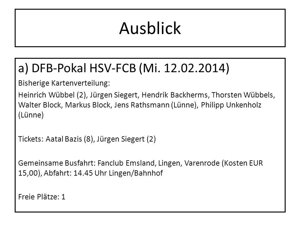 Ausblick a) DFB-Pokal HSV-FCB (Mi. 12.02.2014) Bisherige Kartenverteilung: Heinrich Wübbel (2), Jürgen Siegert, Hendrik Backherms, Thorsten Wübbels, W