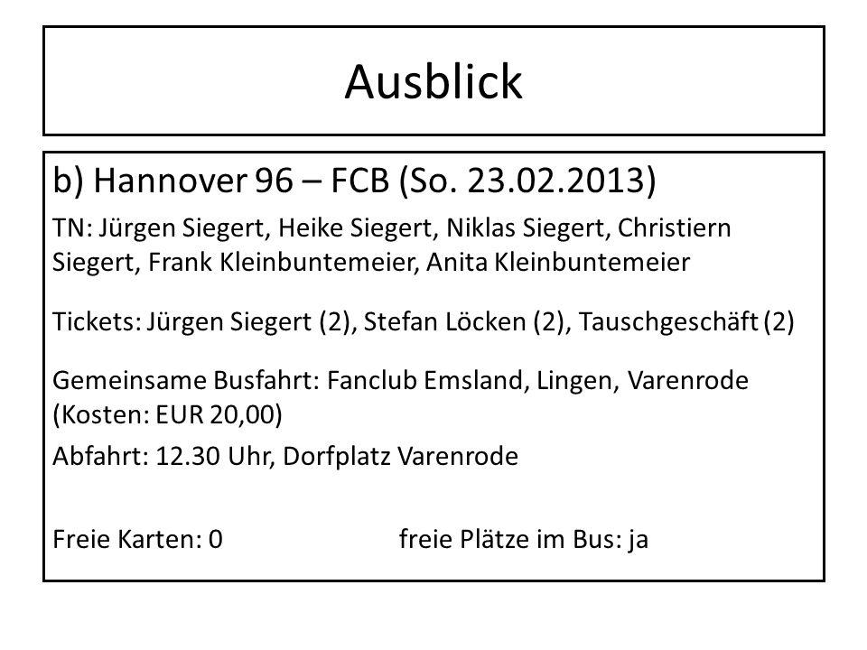 Ausblick b) Hannover 96 – FCB (So. 23.02.2013) TN: Jürgen Siegert, Heike Siegert, Niklas Siegert, Christiern Siegert, Frank Kleinbuntemeier, Anita Kle