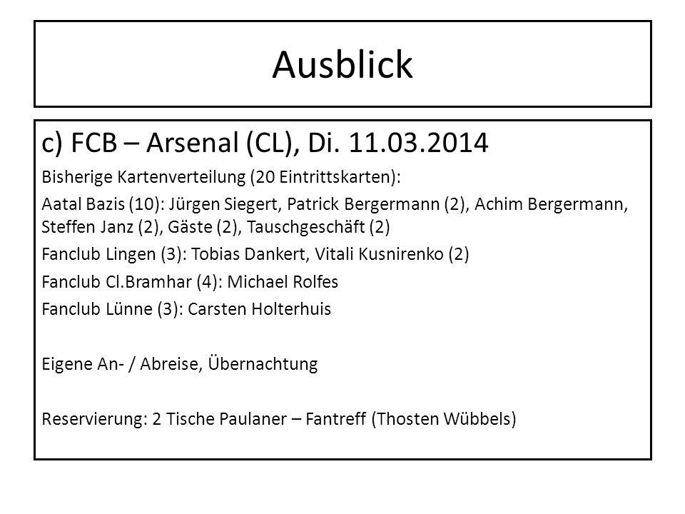 Ausblick c) FCB – Arsenal (CL), Di. 11.03.2014 Bisherige Kartenverteilung (20 Eintrittskarten): Aatal Bazis (10): Jürgen Siegert, Patrick Bergermann (