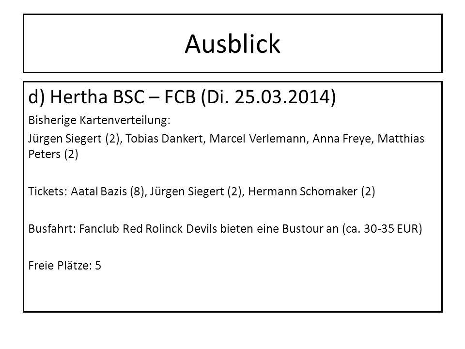 Ausblick d) Hertha BSC – FCB (Di. 25.03.2014) Bisherige Kartenverteilung: Jürgen Siegert (2), Tobias Dankert, Marcel Verlemann, Anna Freye, Matthias P