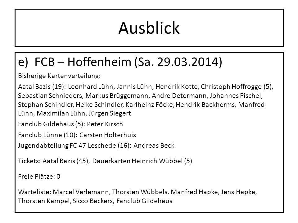 Ausblick e) FCB – Hoffenheim (Sa. 29.03.2014) Bisherige Kartenverteilung: Aatal Bazis (19): Leonhard Lühn, Jannis Lühn, Hendrik Kotte, Christoph Hoffr