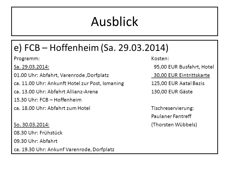 Ausblick e) FCB – Hoffenheim (Sa. 29.03.2014) Programm: Kosten: Sa. 29.03.2014: 95,00 EUR Busfahrt, Hotel 01.00 Uhr: Abfahrt, Varenrode,Dorfplatz 30,0