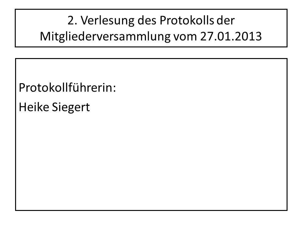 2. Verlesung des Protokolls der Mitgliederversammlung vom 27.01.2013 Protokollführerin: Heike Siegert