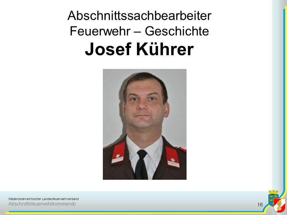 Niederösterreichischer Landesfeuerwehrverband Abschnittsfeuerwehrkommando Abschnittssachbearbeiter Feuerwehr – Geschichte Josef Kührer 16