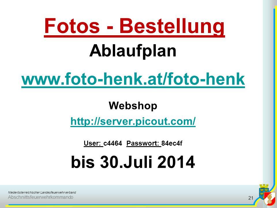 Niederösterreichischer Landesfeuerwehrverband Abschnittsfeuerwehrkommando Fotos - Bestellung Ablaufplan www.foto-henk.at/foto-henk Webshop http://server.picout.com/ User: c4464 Passwort: 84ec4f bis 30.Juli 2014 21