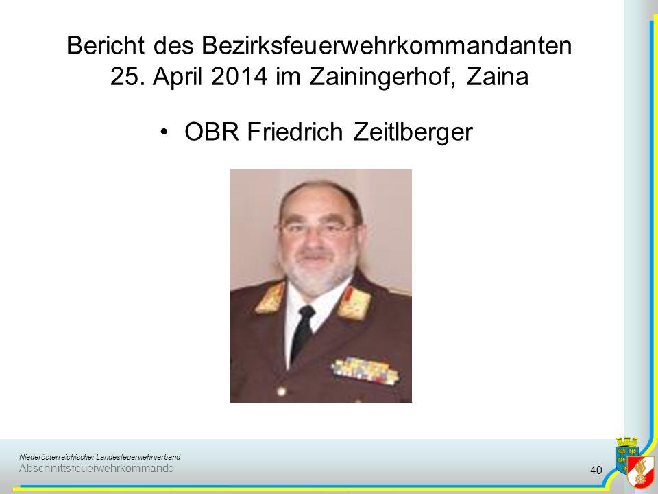 Niederösterreichischer Landesfeuerwehrverband Abschnittsfeuerwehrkommando Bericht des Bezirksfeuerwehrkommandanten 25. April 2014 im Zainingerhof, Zai