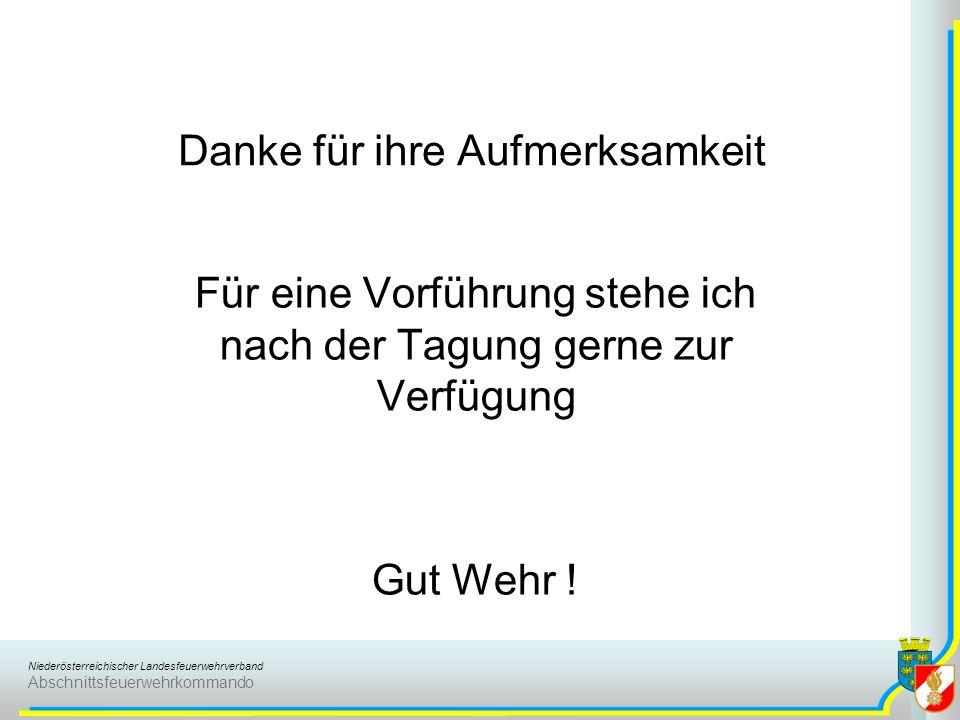 Niederösterreichischer Landesfeuerwehrverband Abschnittsfeuerwehrkommando Danke für ihre Aufmerksamkeit Für eine Vorführung stehe ich nach der Tagung