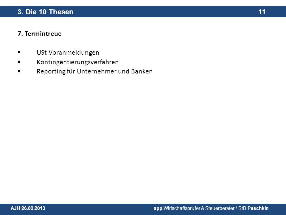 7. Termintreue USt Voranmeldungen Kontingentierungsverfahren Reporting für Unternehmer und Banken 3. Die 10 Thesen 11 AJH 26.02.2013 app Wirtschaftspr