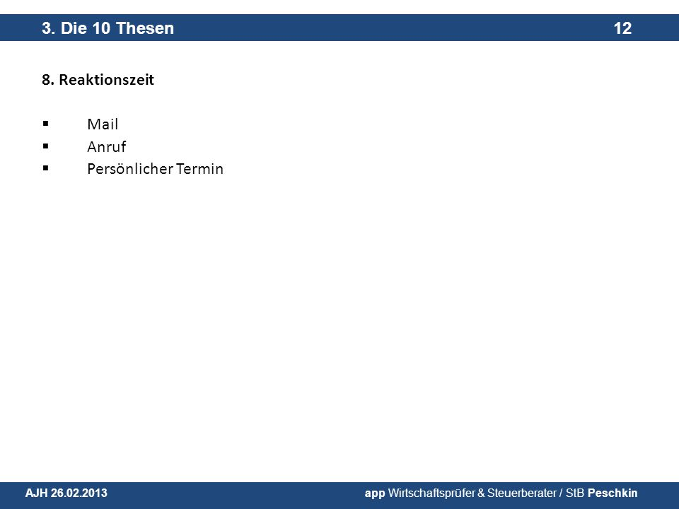 8. Reaktionszeit Mail Anruf Persönlicher Termin 3. Die 10 Thesen 12 AJH 26.02.2013 app Wirtschaftsprüfer & Steuerberater / StB Peschkin
