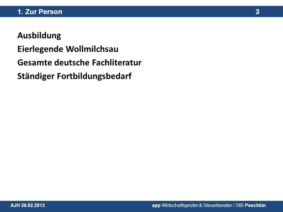 Ausbildung Eierlegende Wollmilchsau Gesamte deutsche Fachliteratur Ständiger Fortbildungsbedarf 1. Zur Person 3 AJH 26.02.2013 app Wirtschaftsprüfer &