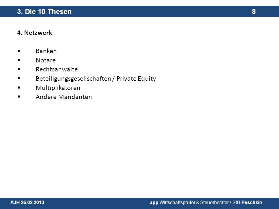 4. Netzwerk Banken Notare Rechtsanwälte Beteiligungsgesellschaften / Private Equity Multiplikatoren Andere Mandanten 3. Die 10 Thesen 8 AJH 26.02.2013