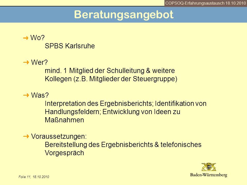 Folie 11, 18.10.2010 Beratungsangebot Wo? SPBS Karlsruhe Wer? mind. 1 Mitglied der Schulleitung & weitere Kollegen (z.B. Mitglieder der Steuergruppe)