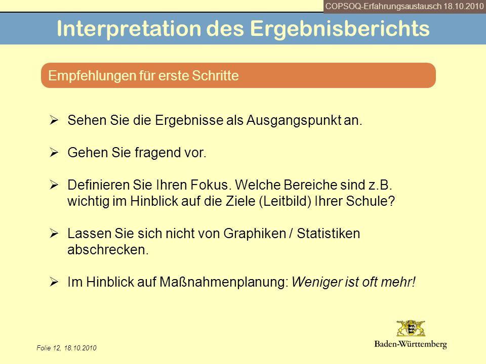 Folie 12, 18.10.2010 Interpretation des Ergebnisberichts Empfehlungen für erste Schritte Sehen Sie die Ergebnisse als Ausgangspunkt an. Gehen Sie frag