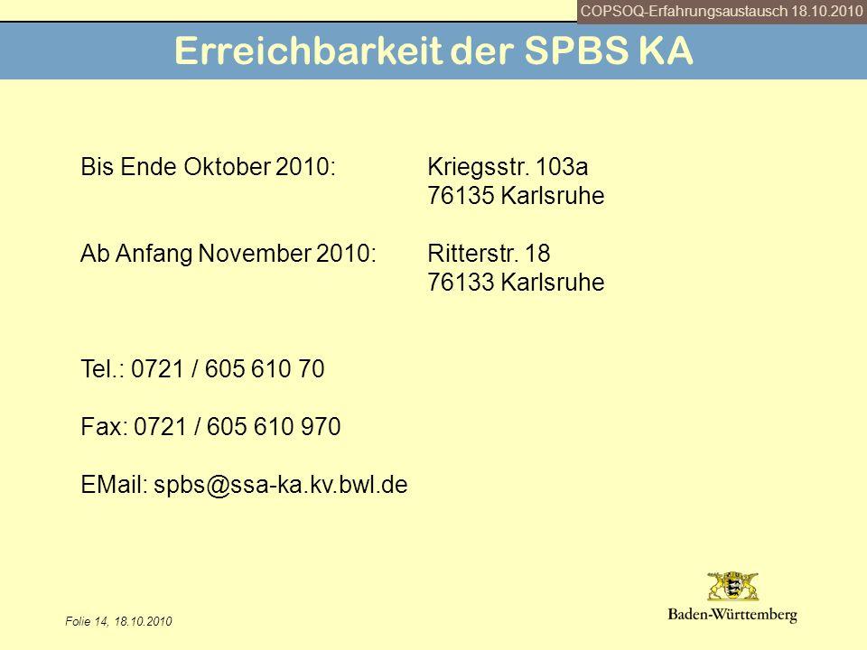 Folie 14, 18.10.2010 Erreichbarkeit der SPBS KA Bis Ende Oktober 2010: Kriegsstr. 103a 76135 Karlsruhe Ab Anfang November 2010:Ritterstr. 18 76133 Kar