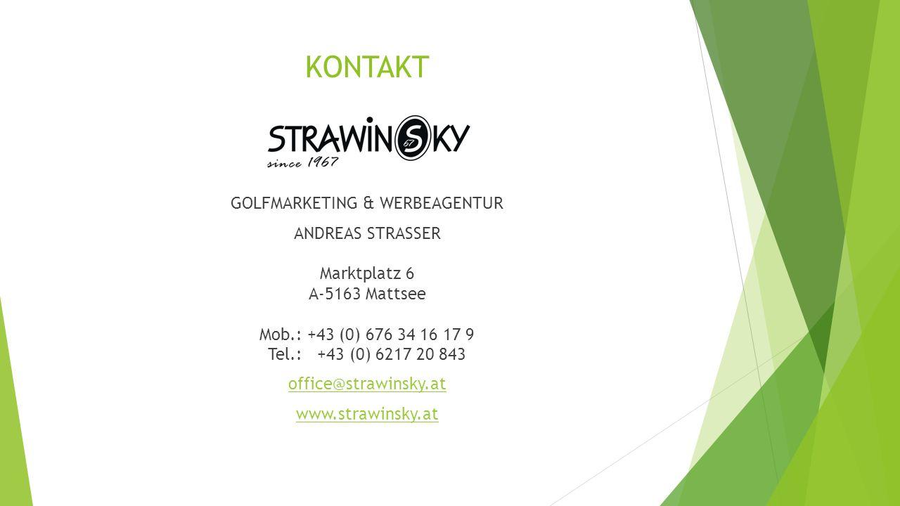 KONTAKT GOLFMARKETING & WERBEAGENTUR ANDREAS STRASSER Marktplatz 6 A-5163 Mattsee Mob.: +43 (0) 676 34 16 17 9 Tel.: +43 (0) 6217 20 843 office@strawinsky.at www.strawinsky.at