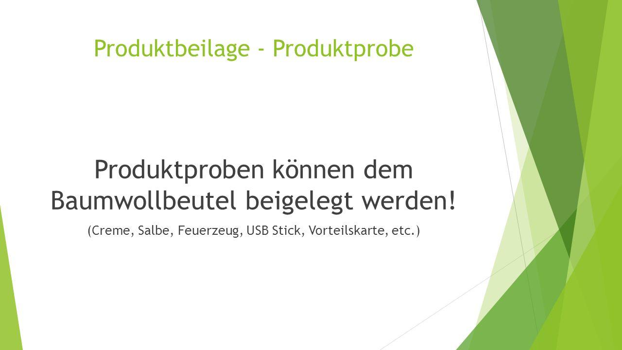 Produktbeilage - Produktprobe Produktproben können dem Baumwollbeutel beigelegt werden.