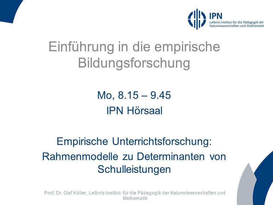 Einführung in die empirische Bildungsforschung Mo, 8.15 – 9.45 IPN Hörsaal Empirische Unterrichtsforschung: Rahmenmodelle zu Determinanten von Schulle
