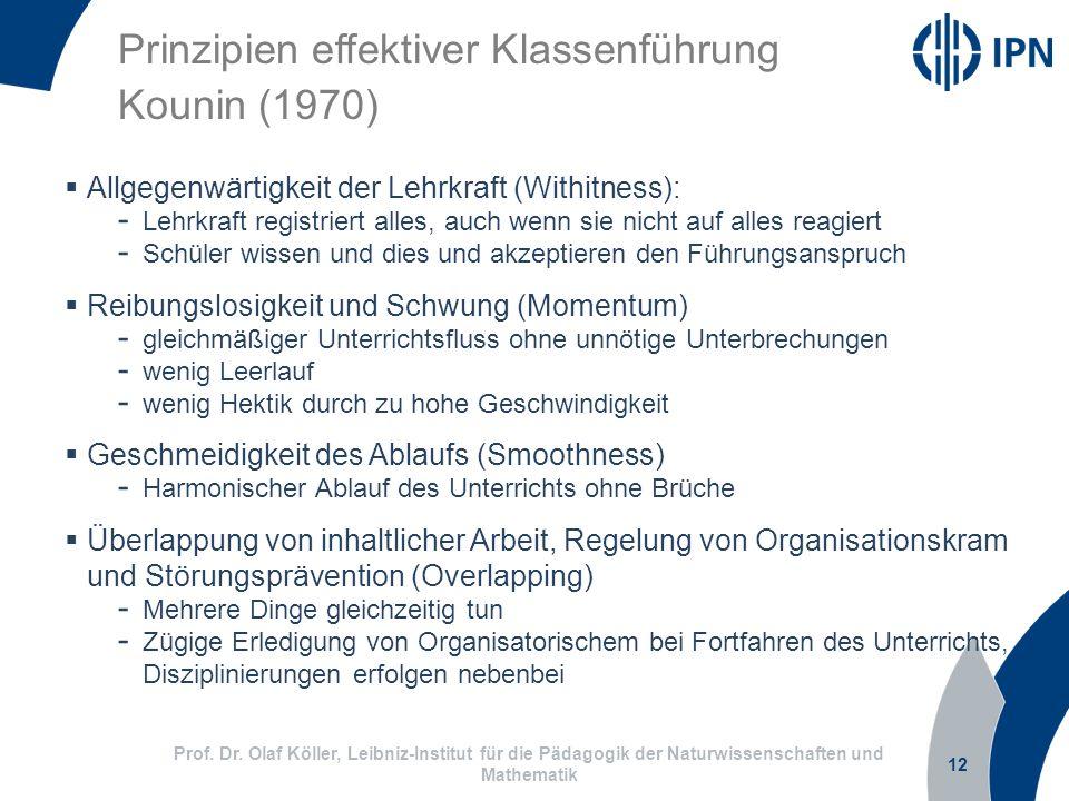 12 Prof. Dr. Olaf Köller, Leibniz-Institut für die Pädagogik der Naturwissenschaften und Mathematik Prinzipien effektiver Klassenführung Kounin (1970)