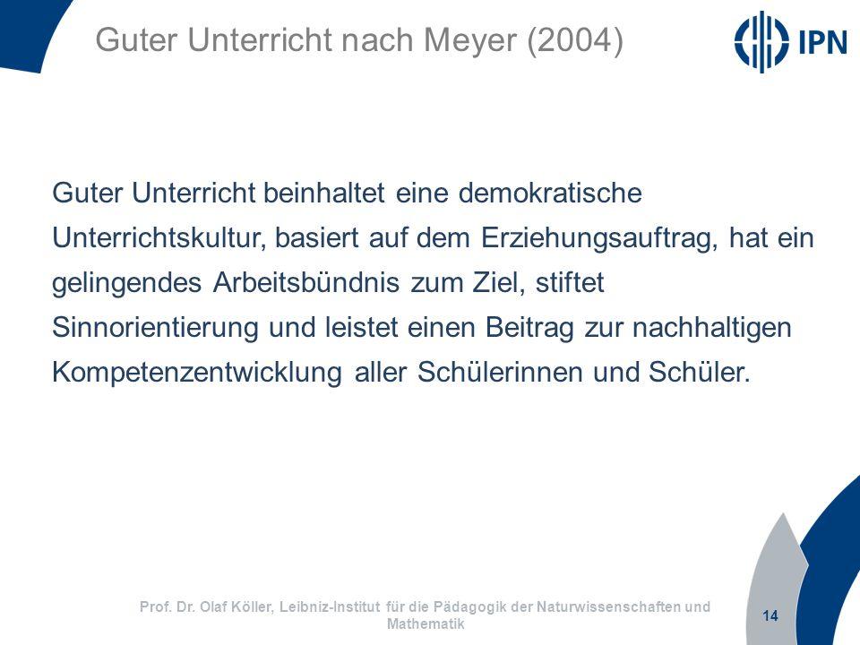 14 Prof. Dr. Olaf Köller, Leibniz-Institut für die Pädagogik der Naturwissenschaften und Mathematik Guter Unterricht nach Meyer (2004) Guter Unterrich
