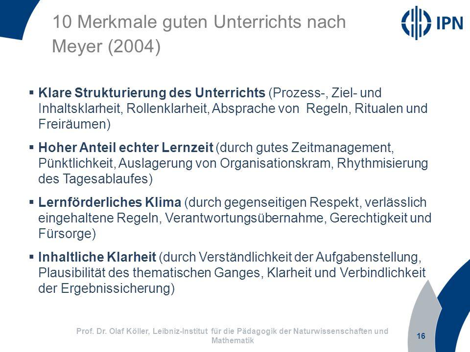 16 Prof. Dr. Olaf Köller, Leibniz-Institut für die Pädagogik der Naturwissenschaften und Mathematik 10 Merkmale guten Unterrichts nach Meyer (2004) Kl