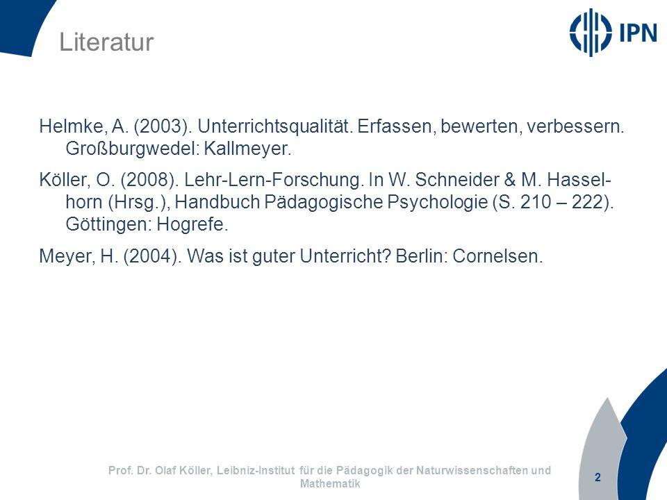 2 Helmke, A. (2003). Unterrichtsqualität. Erfassen, bewerten, verbessern. Großburgwedel: Kallmeyer. Köller, O. (2008). Lehr-Lern-Forschung. In W. Schn