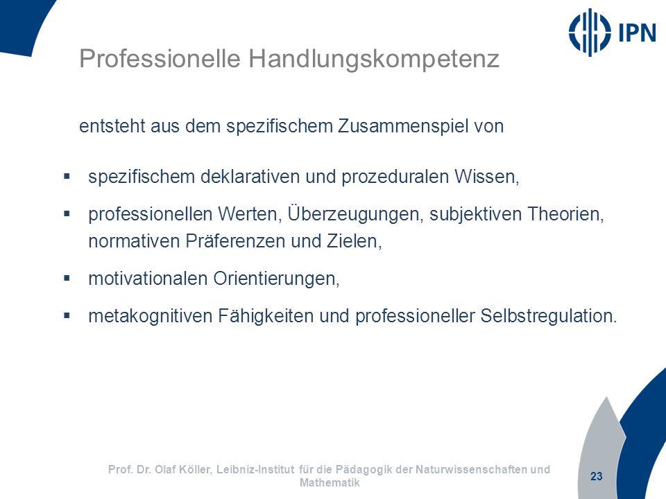 23 Prof. Dr. Olaf Köller, Leibniz-Institut für die Pädagogik der Naturwissenschaften und Mathematik Professionelle Handlungskompetenz spezifischem dek