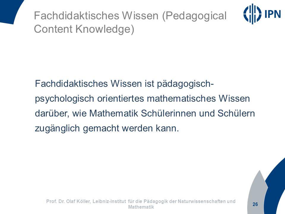 26 Prof. Dr. Olaf Köller, Leibniz-Institut für die Pädagogik der Naturwissenschaften und Mathematik Fachdidaktisches Wissen (Pedagogical Content Knowl
