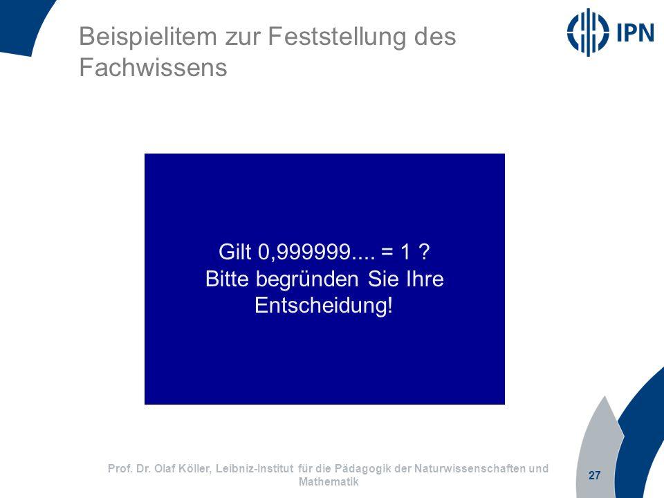 27 Prof. Dr. Olaf Köller, Leibniz-Institut für die Pädagogik der Naturwissenschaften und Mathematik Beispielitem zur Feststellung des Fachwissens Gilt