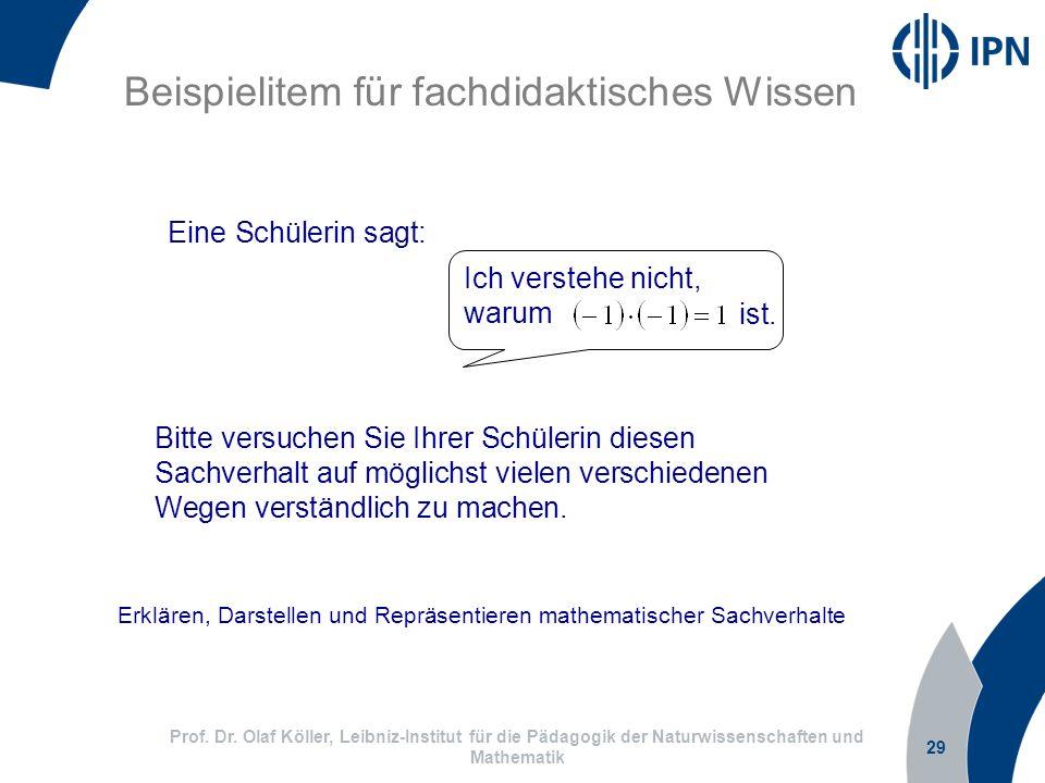 29 Prof. Dr. Olaf Köller, Leibniz-Institut für die Pädagogik der Naturwissenschaften und Mathematik Beispielitem für fachdidaktisches Wissen Ich verst