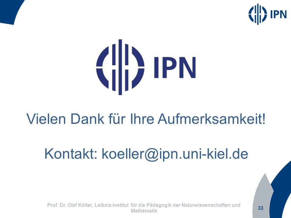 33 Prof. Dr. Olaf Köller, Leibniz-Institut für die Pädagogik der Naturwissenschaften und Mathematik Vielen Dank für Ihre Aufmerksamkeit! Kontakt: koel