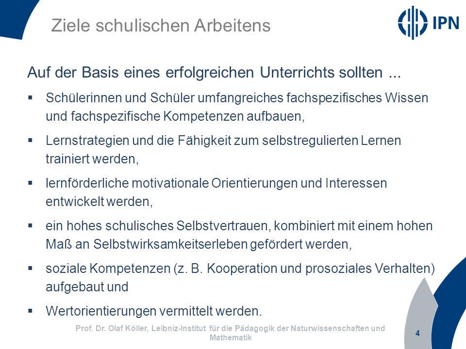 4 Prof. Dr. Olaf Köller, Leibniz-Institut für die Pädagogik der Naturwissenschaften und Mathematik Ziele schulischen Arbeitens Auf der Basis eines erf