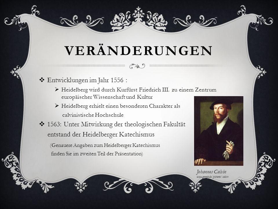 VERÄNDERUNGEN Entwicklungen im Jahr 1556 : Heidelberg wird durch Kurfürst Friedrich III. zu einem Zentrum europäischer Wissenschaft und Kultur Heidelb